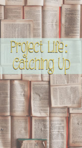 Project Life: Catching Up