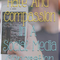 Nurturing Compassion in a Social Media Generation That Promotes Hate